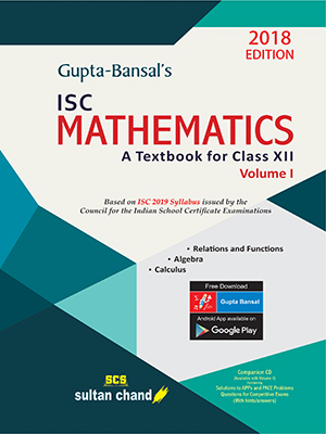 Gupta-Bansal's ISC Mathematics - Class XII (Volume I)