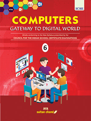 Computers: Gateway to Digital World - ICSE 6