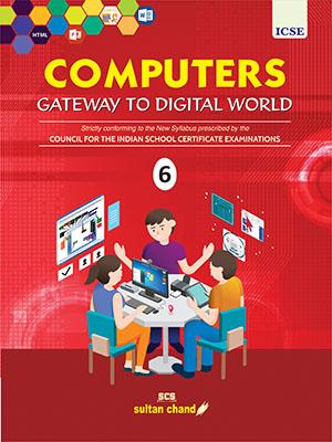 Computers: Gateway to Digital World - ICSE 6