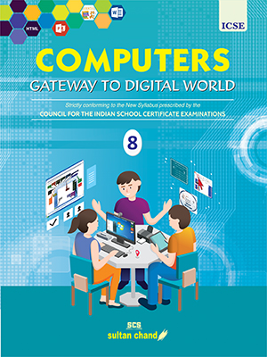 Computers: Gateway to Digital World - ICSE 8