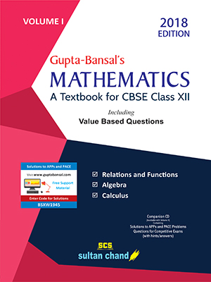 Gupta-Bansal's Mathematics - A Textbook for CBSE Class XII (Volume I)