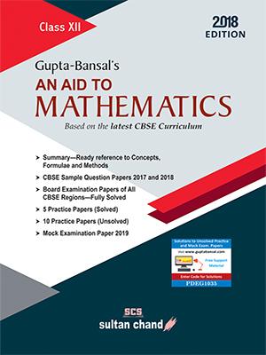 Gupta-Bansal's An Aid to Mathematics - CBSE XII