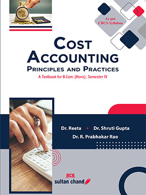 Cost Accounting - Principles and Practices: A Textbook for B.Com (Hons), Semester IV