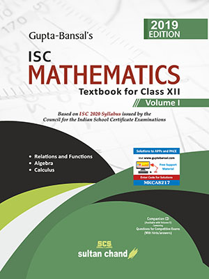Gupta-Bansal's ISC Mathematics - A Textbook for ISC Class XII (Volume I)