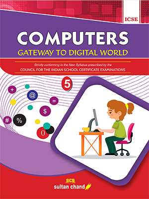 Computers: Gateway to Digital World - ICSE 5