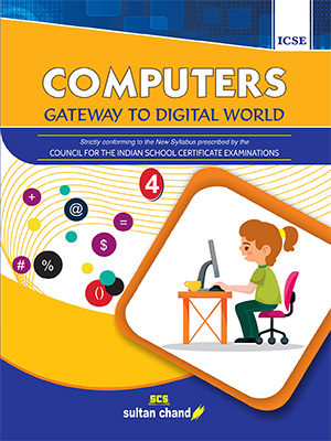 Computers: Gateway to Digital World - ICSE 4
