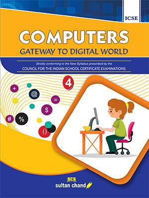Computers: Gateway to Digital World - ICSE 4