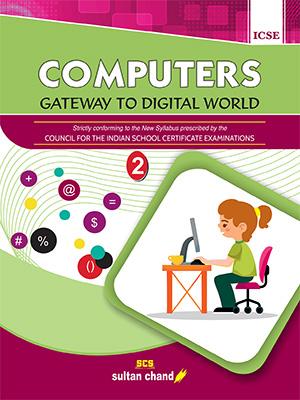 Computers: Gateway to Digital World - ICSE 2