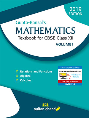 Gupta-Bansal's Mathematics: A Textbook for CBSE Class XII (Volume I)
