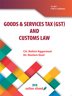 Goods & Services Tax (GST) and Customs Law : As per Choice Based Credit System (CBCS)