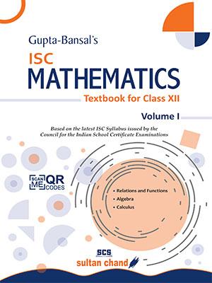 Gupta-Bansal's ISC Mathematics - A Textbook for ISC Class XII (Volume I)