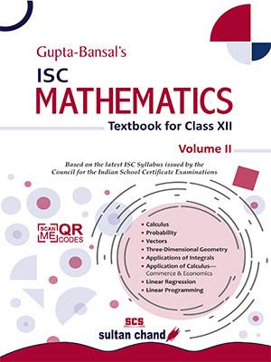 Gupta-Bansal's ISC Mathematics - A Textbook for ISC Class XII (Volume II)