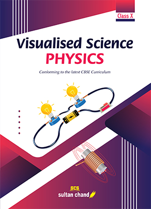 Visualised Science PHYSICS : Textbook for CBSE Class X