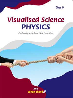 Visualised Science PHYSICS : Textbook for CBSE Class IX