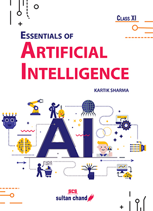Essentials of Artificial Intelligence:Textbook for CBSE Class 11